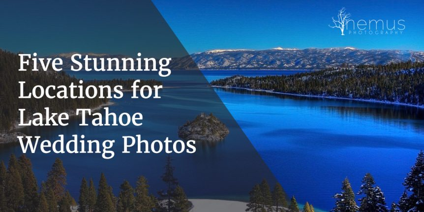 Five Stunning Locations for Lake Tahoe Wedding Photos
